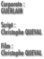 Corporate : GUERLAIN  Script : Christophe QUEVAL  Film : Christophe QUEVAL
